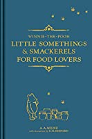 Winnie-the-Pooh: Little Somethings & Smackerels for Food Lovers (Winnie the Pooh Gift Books)
