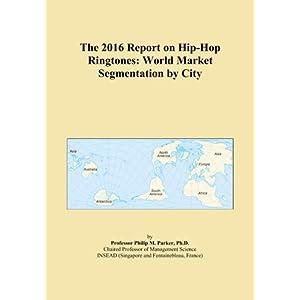 The 2016 Report on Hip-Hop Ringtones: World Market Segmentation by City