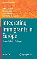 Integrating Immigrants in Europe: Research-Policy Dialogues (IMISCOE Research Series)