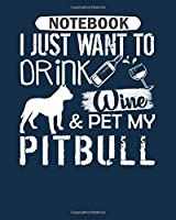 Notebook: drink wine and pet my pitbull - 50 sheets, 100 pages - 8 x 10 inches