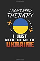 I Don't Need Therapy I Just Need To Go To Ukraine: Ukraine Notebook | Ukraine Vacation Journal | Handlettering | Diary I Logbook | 110 White Journal Lined Pages | 6 x 9
