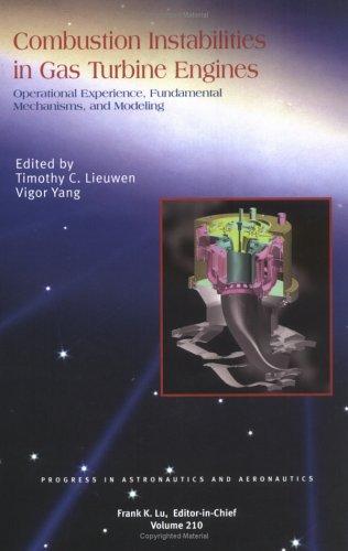 Download Combustion Instabilities in Gas Turbine Engines: Operational Experience, Fundamental Mechanisms, And Modeling (Progress in Astronautics & Aeronautics) 156347669X