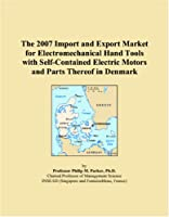 The 2007 Import and Export Market for Electromechanical Hand Tools with Self-Contained Electric Motors and Parts Thereof in Denmark