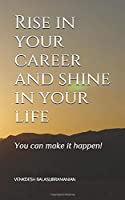 Rise in your career and shine in your life: You can make it happen!