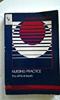 Nursing Practice: The Ethical Issues (Prentice-Hall series in the philosophy of medicine)
