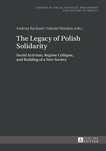 The Legacy of Polish Solidarity: Social Activism, Regime Collapse, and Building of a New Society (Studies in Social Sciences, Philosophy and History of Ideas)