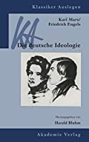 Karl Marx / Friedrich Engels: Die deutsche Ideologie (Klassiker Auslegen)