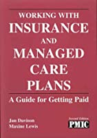 Working With Insurance and Managed Care Plans: A Guide for Getting Paid