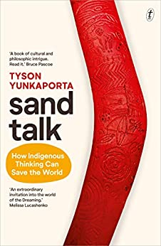 Sand Talk: How Indigenous Thinking Can Save the World by [Yunkaporta, Tyson]