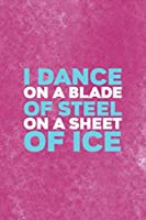 I Dance On A Blade Of Steel On A Sheet Of Ice: All Purpose 6x9 Blank Lined Notebook Journal Way Better Than A Card Trendy Unique Gift Pink Velvet Ice Skating