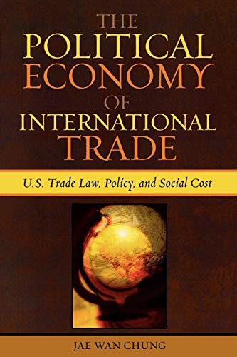 Download The Political Economy of International Trade: U.S. Trade Laws, Policy, and Social Cost 0739112929