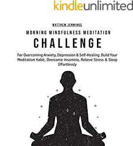 Morning Mindfulness Meditation Challenge For Overcoming Anxiety, Depression & Self-Healing:: Build Your Meditation Habit, Overcome Insomnia, Relieve Stress & Sleep Effortlessly (English Edition)