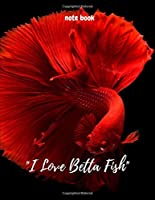 I Love Betta Fish Note Book: Notebook - Large (8.5 x 11 inches) - 100 Pages - Betta Fish Cover Paperback