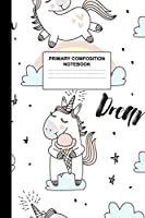 Primary Composition Notebook: Writing Journal for Grades K-2 Handwriting Practice Paper Sheets - Glamorous Unicorn School Supplies for Girls, Kids and Teens - Preschool, Kindergarten, 1st and 2nd Grade Workbook and Activity Book