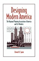 Designing Modern America: The Regional Planning Association of America and Its Members (Urban Life and Urban Landscape Series)