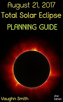 [Smith, Vaughn]のAugust 21, 2017 - Total Solar Eclipse Planning Guide (English Edition)