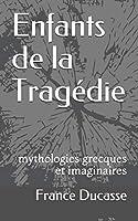Enfants de la Tragédie: mythologies grecques et imaginaires