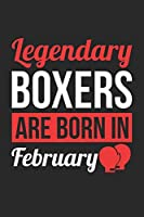 Birthday Gift for Boxer Diary - Boxing Notebook - Legendary Boxers Are Born In February Journal: Unruled Blank Journey Diary, 110 page, Lined, 6x9 (15.2 x 22.9 cm)