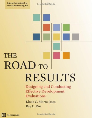 Download The Road to Results: Designing and Conducting Effective Development Evaluations (World Bank Training) 0821378910