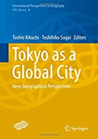 Tokyo as a Global City: New Geographical Perspectives (International Perspectives in Geography)