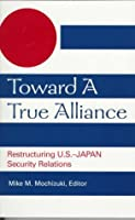 Toward a True Alliance: Restructuring U.S.-Japan Security Relations