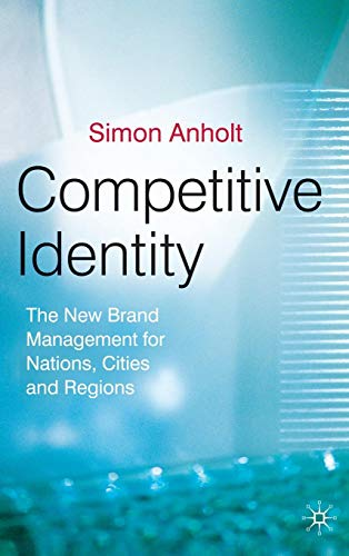 Download Competitive Identity: The New Brand Management for Nations, Cities and Regions 0230500285