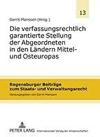 Die verfassungsrechtlich garantierte Stellung der Abgeordneten in den Landern Mittel- und Osteuropas (Regensburger Beitrage zum Staats- und Verwaltungsrecht)