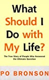 What Should I Do With My Life: The True Story of People Who Answered the Ultimate Question (Thorndike Press Large Print Core Series)