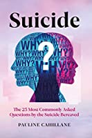 Suicide: The 25 Most Commonly Asked Questions by the Suicide Bereaved