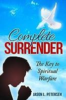 Complete Surrender: The Key to Spiritual Warfare