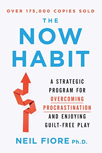 [Fiore, Neil A.]のThe Now Habit: A Strategic Program for Overcoming Procrastination and Enjoying Guilt-Free Play (English Edition)