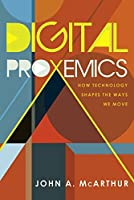 Digital Proxemics: How Technology Shapes the Ways We Move (Digital Formations)