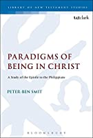 Paradigms of Being in Christ: A Study Of The Epistle To The Philippians (Library of New Testament Studies)