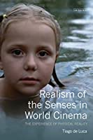 Realism of the Senses in World Cinema: The Experience of Physical Reality (Tauris World Cinema)