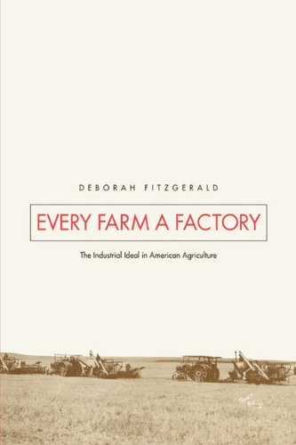 Download Every Farm a Factory: The Industrial Ideal in American Agriculture (Yale Agrarian Studies Series) 0300111282