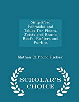 Simplified Formulas and Tables for Floors, Joists and Beams; Roofs, Rafters and Purlins - Scholar's Choice Edition