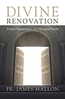 Divine Renovation: From a Maintenance to a Missional Parish by [Mallon, Fr. James]
