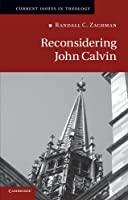 Reconsidering John Calvin (Current Issues in Theology)