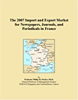 The 2007 Import and Export Market for Newspapers, Journals, and Periodicals in France