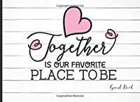 Together is our Favorite Place to Be Guest Book: Wedding Guest Book with Rustic Wooden Cottage Farmhouse Design: Perfect Sign-In Book for Reception/Anniversary/Engagement/Bridal Shower/Adoption or Gender Reveal Party