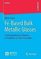 Fe-Based Bulk Metallic Glasses: Understanding the Influence of Impurities on Glass Formation (MatWerk)