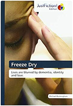 Freeze Dry: Lives are blurred by dementia, identity and love.