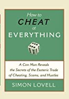 How to Cheat at Everything: A Con Man Reveals the Secrets of the Esoteric Trade of Cheating, Scams, and Hustles by Simon Lovell(2007-01-01)