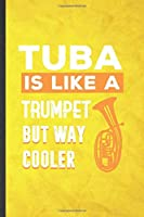 Tuba Is Like a Trumpet but Way Cooler: Funny Blank Lined Music Teacher Lover Notebook/ Journal, Graduation Appreciation Gratitude Thank You Souvenir Gag Gift, Modern Cute Graphic 110 Pages