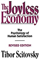 The Joyless Economy (Revised Edition): The Psychology of Human Satisfaction