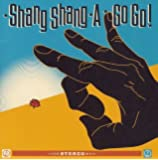 Shang Shang A Go Go!