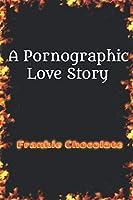 A Pornographic Love Story