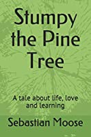 Stumpy the Pine Tree: A tale about life, love and learning (Story Special)