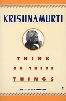 [Krishnamurti, Jiddu]のThink on These Things