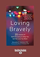 Loving Bravely: Twenty Lessons of Self-Discovery to Help You Get the Love You Want (Large Print 16pt)